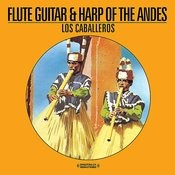 Flute Guitar & Harp Of The Andes (Digitally Remastered) Songs