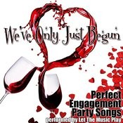 We've Only Just Begun: Perfect Engagement Party Songs Songs