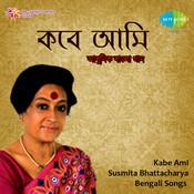 Susmita Bhattacharya - Kabe Ami Songs
