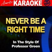 Never Be A Right Time (In The Style Of Professor Green) Songs
