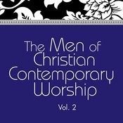 The Men Of Christian Contemporary Worship, Vol. 2 Songs