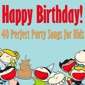 Happy Birthday: 40 Perfect Party Songs For Kids Songs