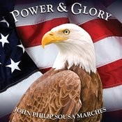 Power & Glory: John Philip Sousa Marches Songs