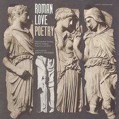 Roman Love Poetry - Selections From Catullus, Tibullus, Sulpicia, Propertius, And Ovid: Read In Latin Songs