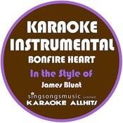 Bonfire Heart (In The Style Of James Blunt) [Karaoke Instrumental Version] Song