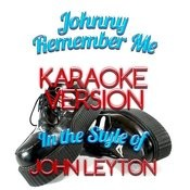 Johnny Remember Me (In The Style Of John Leyton) [Karaoke Version] - Single Songs