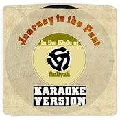 Journey To The Past (In The Style Of Aaliyah) [Karaoke Version] Song