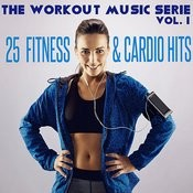 The Workout Music Serie, Vol. 1: 25 Fitness And Cardio Hits Songs