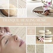 Tranquil Healing Music: Music For The Therapy Room Songs