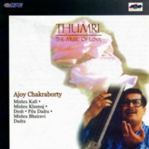 Thumri - Ajoy Chakraborty Songs Download: Thumri - Ajoy