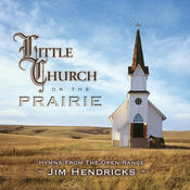 Little Church On The Prairie: Hymns From The Open Range Songs