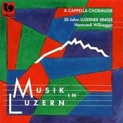 Musik In Luzern: A Capella Chormusik (A Capella Choir Music) Songs
