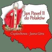 Jan Pawel II Do Polaków Czestochowa Jasna Góra Songs