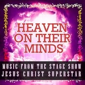 Heaven On Their Minds - Music From The Stage Show Jesus Christ Superstar Songs