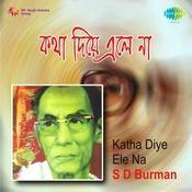 Katha Diye Ele Na - S D Burman Songs