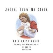 Jesus, Draw Me Close Songs