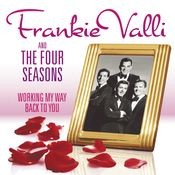 Working My Way Back To You - The Frankie Valli & The Four Seasons Collection Songs