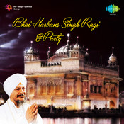 Bhai Harbans Singh Ragi And Party Songs