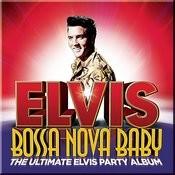 Bossa Nova Baby: The Ultimate Elvis Presley Party Album Songs
