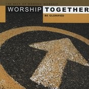 Worship Together - Be Glorified Songs