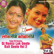 Super Hit Nonstop DJ Remix Lok Geete Koli Geete, Vol. 2 Songs