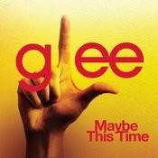 Maybe This Time (Glee Cast Version) Songs