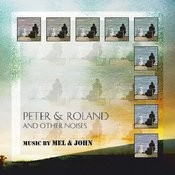 Peter & Roland & Other Noises: Music By Mel & John Songs