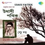 Udasi Pathik - Bechu Datta  Songs