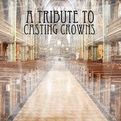 A Christian Rock Tribute To Casting Crowns Songs