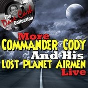 More Commander Cody And His Lost Planet Airmen Live - [The Dave Cash Collection] Songs