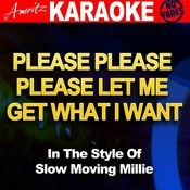 Please Please Please Let Me Get What I Want (In The Style Of Slow Moving Millie) [Karaoke Version] Songs