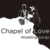 Chapel Of Love: Wedding Songs Songs