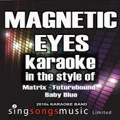 Magnetic Eyes (In The Style Of Matrix, Futurebound And Baby Blue) [Karaoke Version] - Single Songs