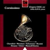 Cherubini - Messiaen - Schumann - Rossini - Strauss - Maxwell-Davies - Vinter: Cornissimo (Horn & Piano Works) Songs
