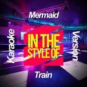 Mermaid (In The Style Of Train) [Karaoke Version] - Single Songs