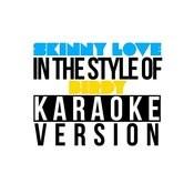 Skinny Love (In The Style Of Birdy) [Karaoke Version] - Single Songs