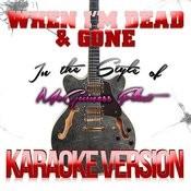 When I'm Dead & Gone (In The Style Of Mcguiness Flint) [Karaoke Version] Song