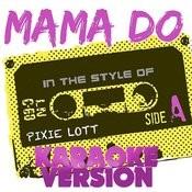 Mama Do (In The Style Of Pixie Lott) [Karaoke Version] - Single Songs