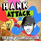 Hank Attack - The Hank Williams Selection Songs