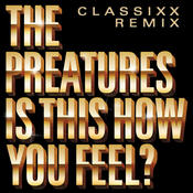 Is This How You Feel? (Classixx Remix) Songs