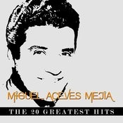 Miguel Aceves Mejía - The 20 Greatest Hits Songs