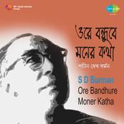 S D Burman - Ore Bandhure Moner Katha Songs