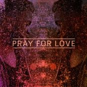 Pray For Love (Remixes) Songs
