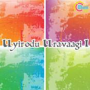 Uyirodu Uravaagi I Songs