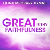 Contemporary Hymns: Great Is Thy Faithfulness Songs