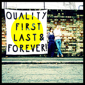 Quality First, Last & Forever! Songs