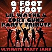 6 Foot 7 Foot (LIL Wayne & Cory Gunz Party Tribute) Songs