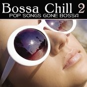 Bossa Chill 2 (More Songs Gone Bossa) Songs