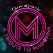 Give Me All Your Luvin' - A Tribute To Madonna Songs
