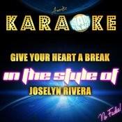 Give Your Heart A Break (In The Style Of Joselyn Rivera) [Karaoke Version] - Single Songs